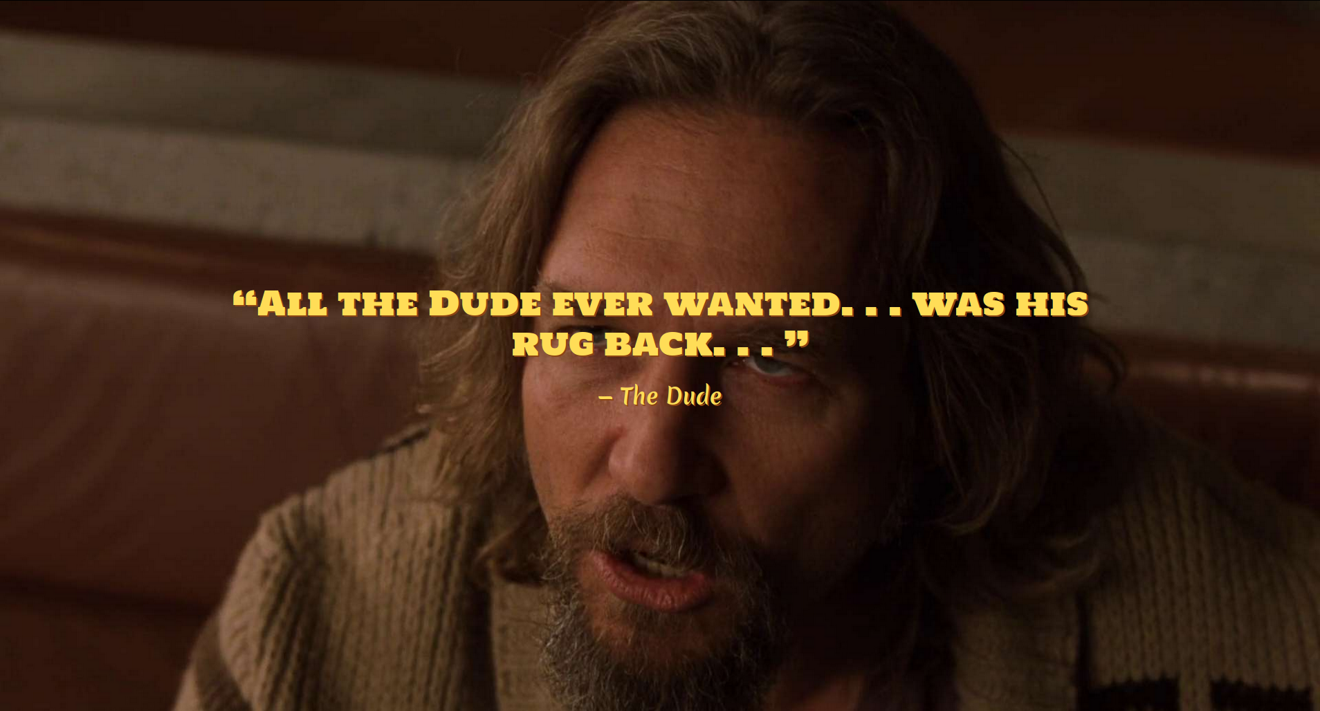 All the dude ever wanted… was his rug back…